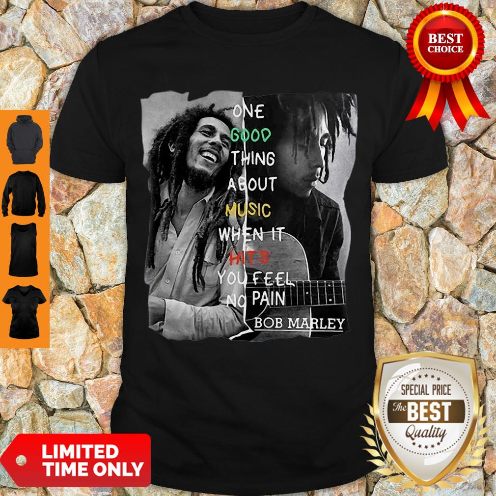 Good One Good Thing About Music When It Hit You Feel No Pain – Bob Marley Shirt
