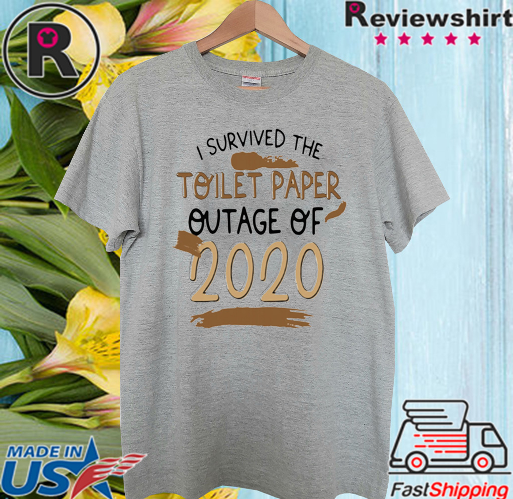 I SURVIVED TOILET PAPPER OUTAGE OF 2020 SHIRT - LIMITED EDITION