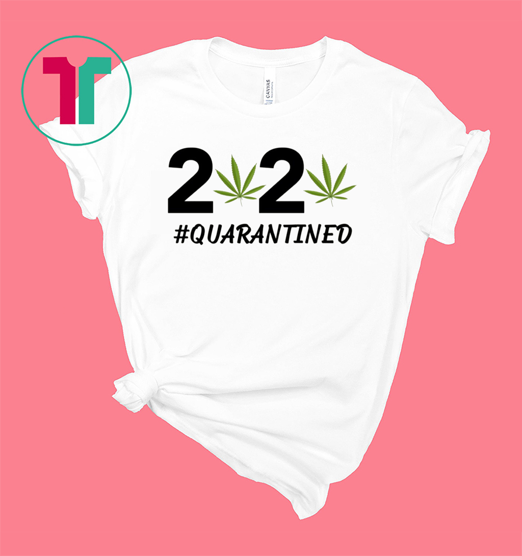 Marijuana 2020 Quarantined Shirt