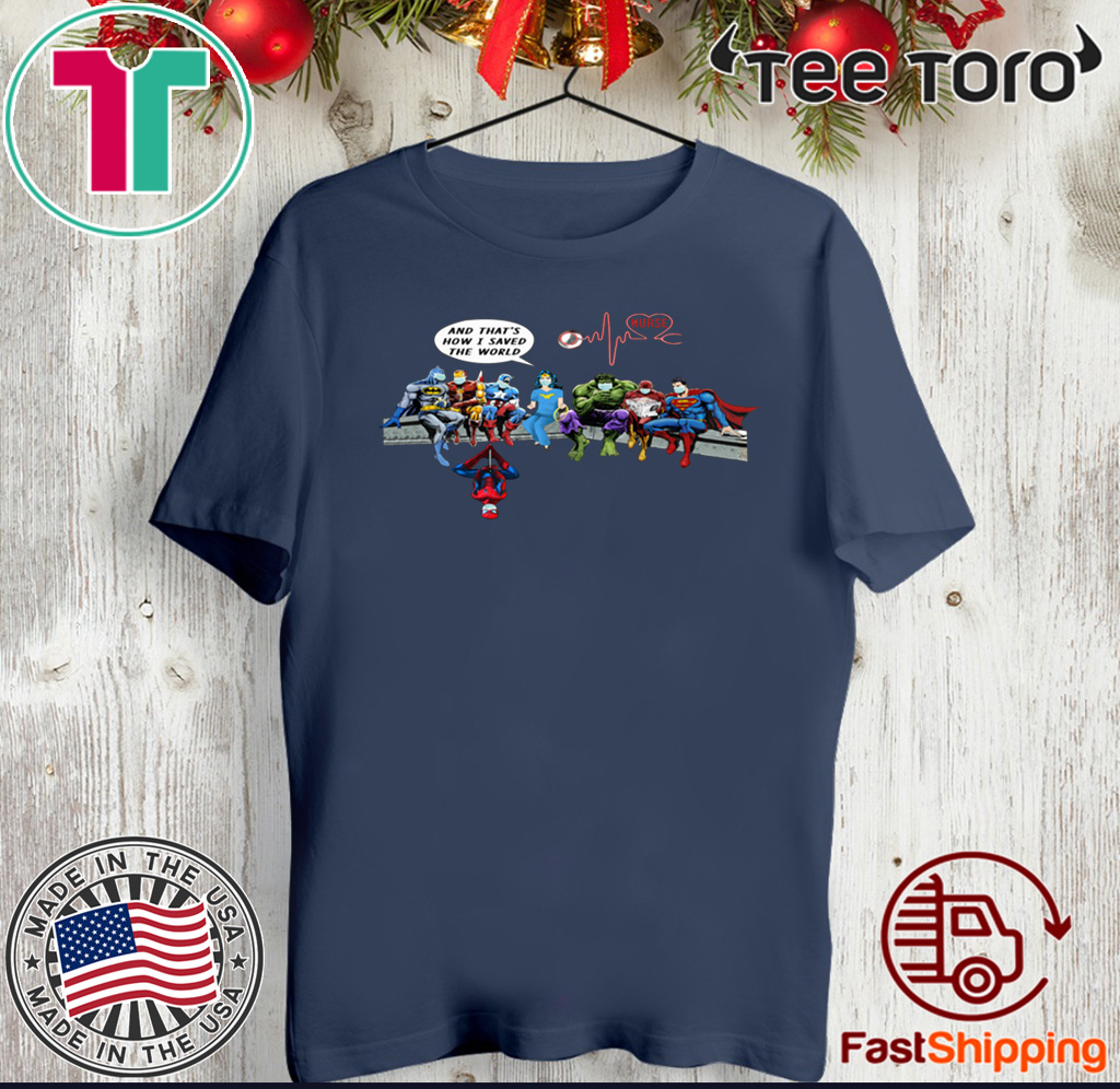 NURSE AND SUPERHEROES AND THAT'S HOW I SAVED THE WORLD TEE SHIRT