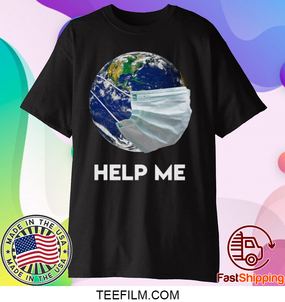 Official Earth Mask Help Me Coronavirus Save Our Plannet shirt