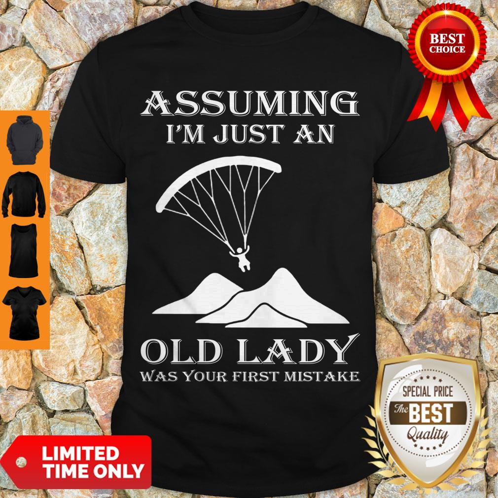 Official Paragliding Assuming I'm Just An Old Lady Was Your First Mistake Shirt