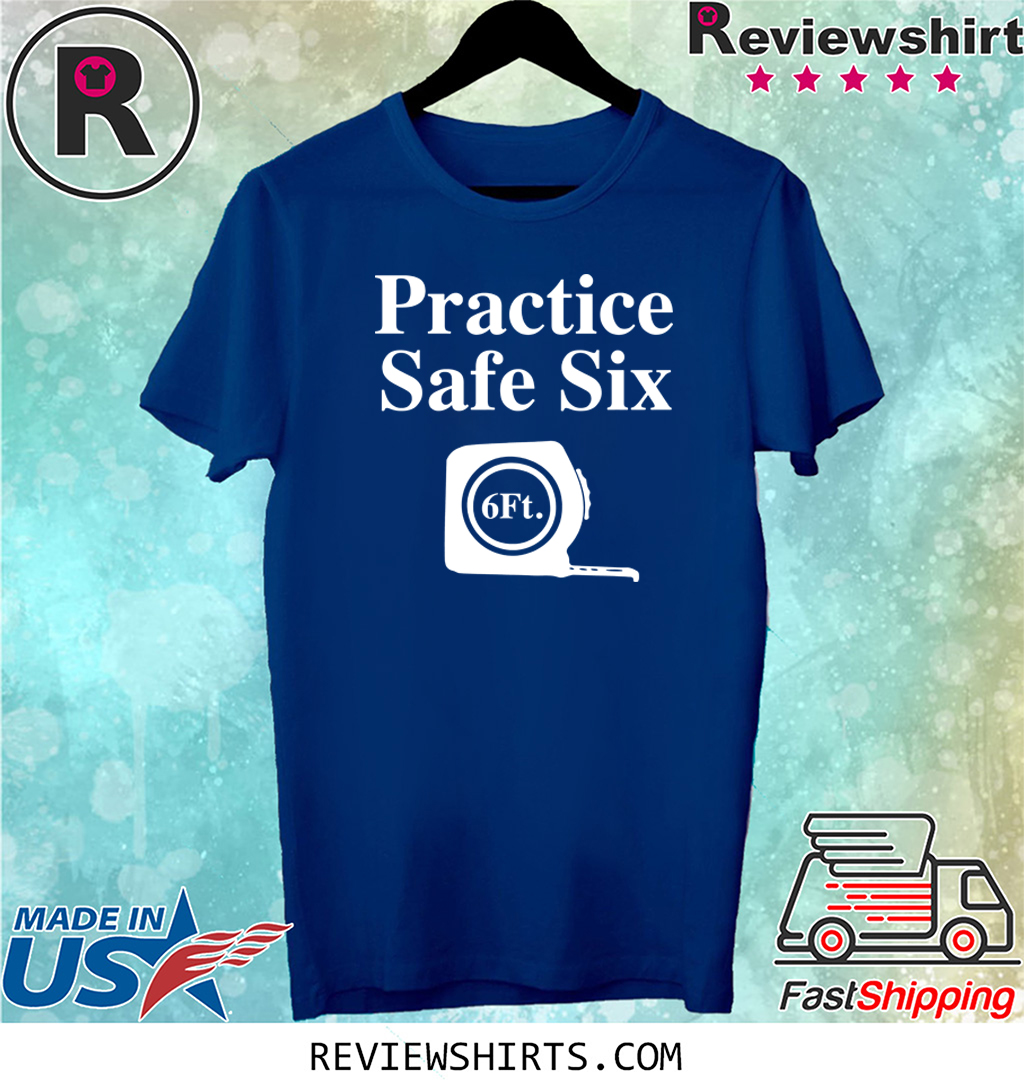 Practice Safe Six Feet Tee Shirt