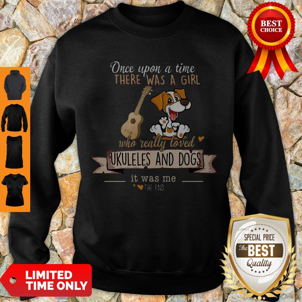 Pretty Once Upon A Time There Was A Girl Who Really Loved Ukuleles And Dogs Sweatshirt