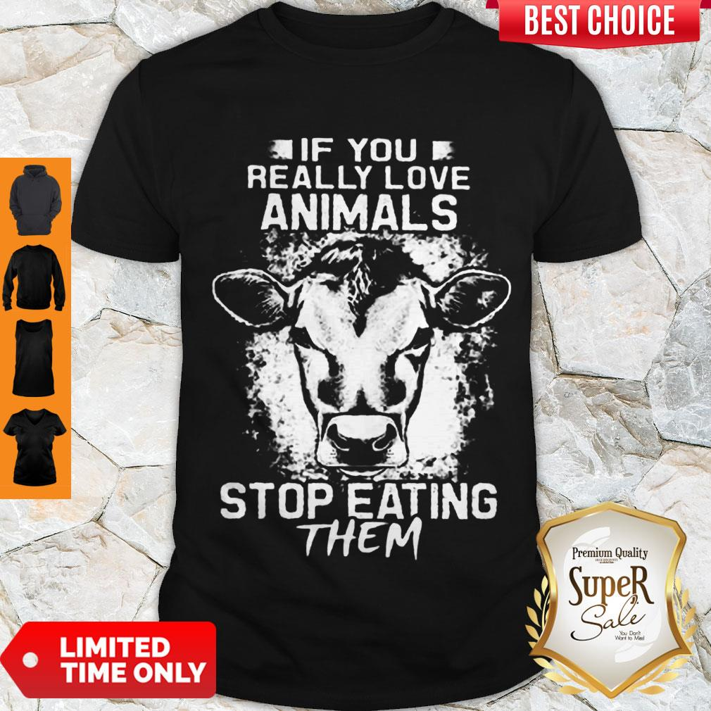 Perfect If You Really Love Animals Stop Eating Them Version Cow Shirt