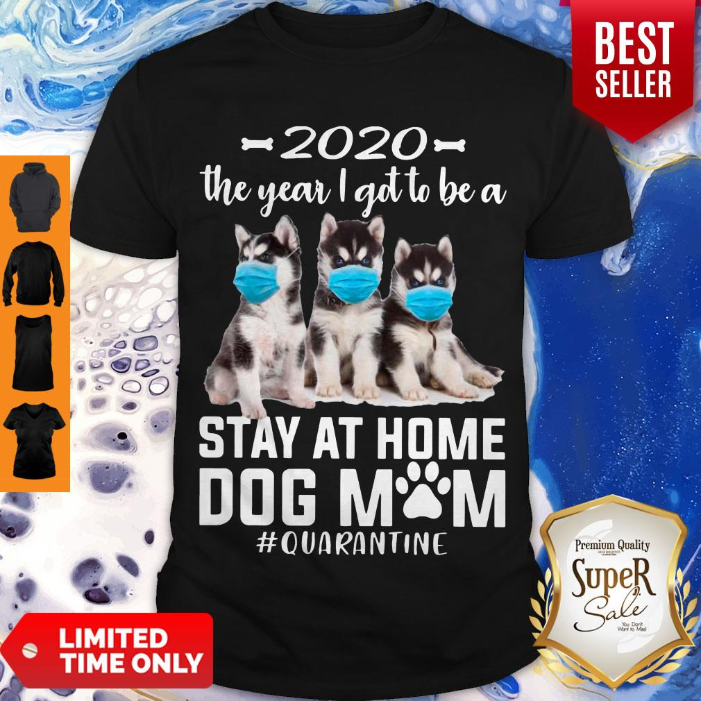 Official 2020 The Year I Got To Be A Stay At Home Husky Sibir Dog Mom Quarantine Shirt