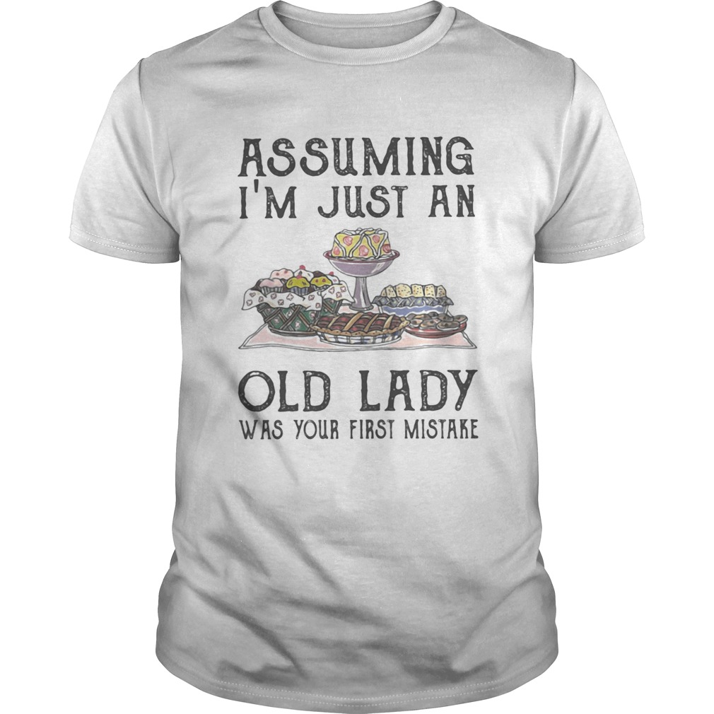 Cakes assuming Im just an old lady was your first mistake Unisex