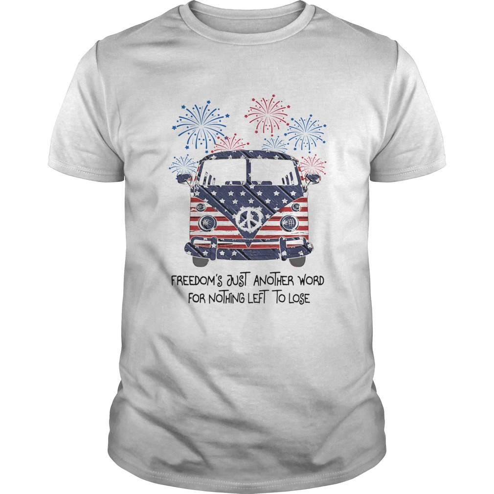 Freedoms just another word for nothing left to lose American flag veteran Independence Day Unisex