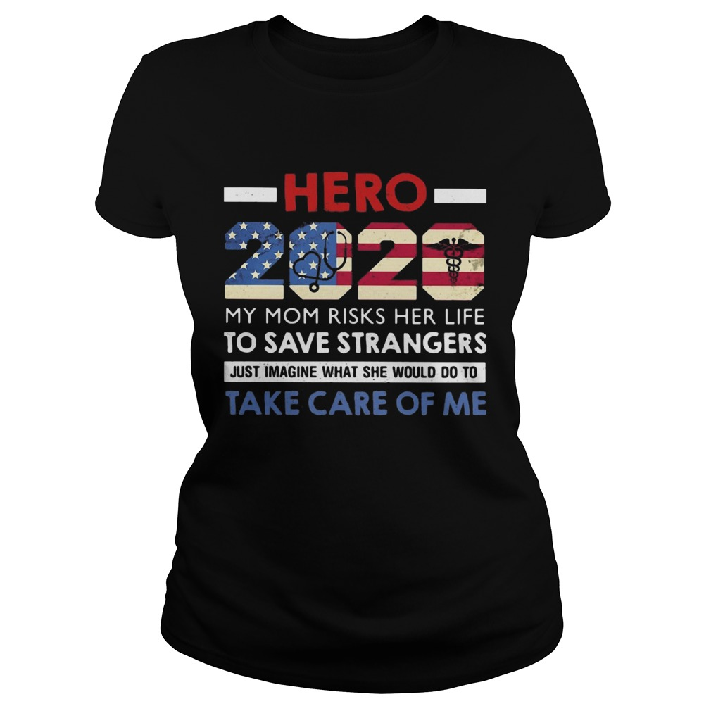 Hero 2020 my mom risks her life to save strangers just imagine what she would do to take care of me Classic Ladies