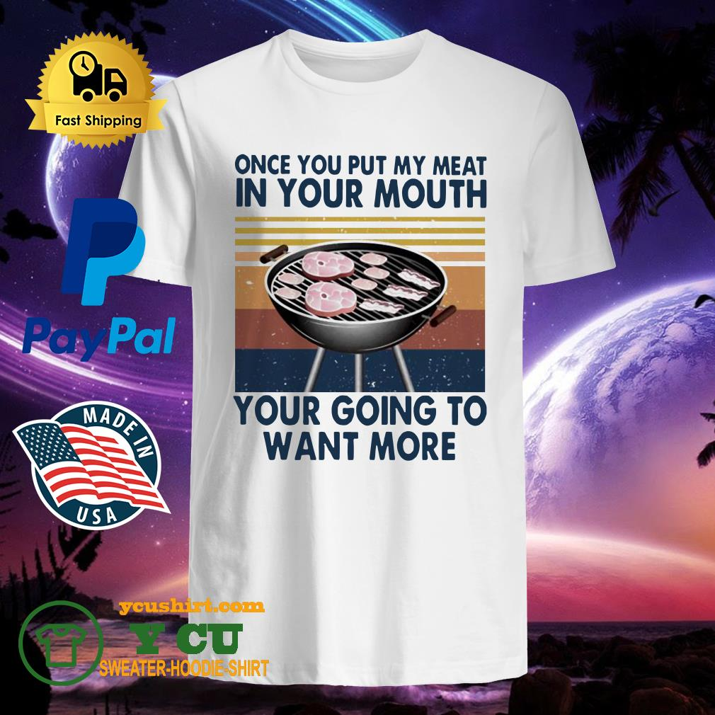 One you put my meat in your mouth your going to want more vintage shirt