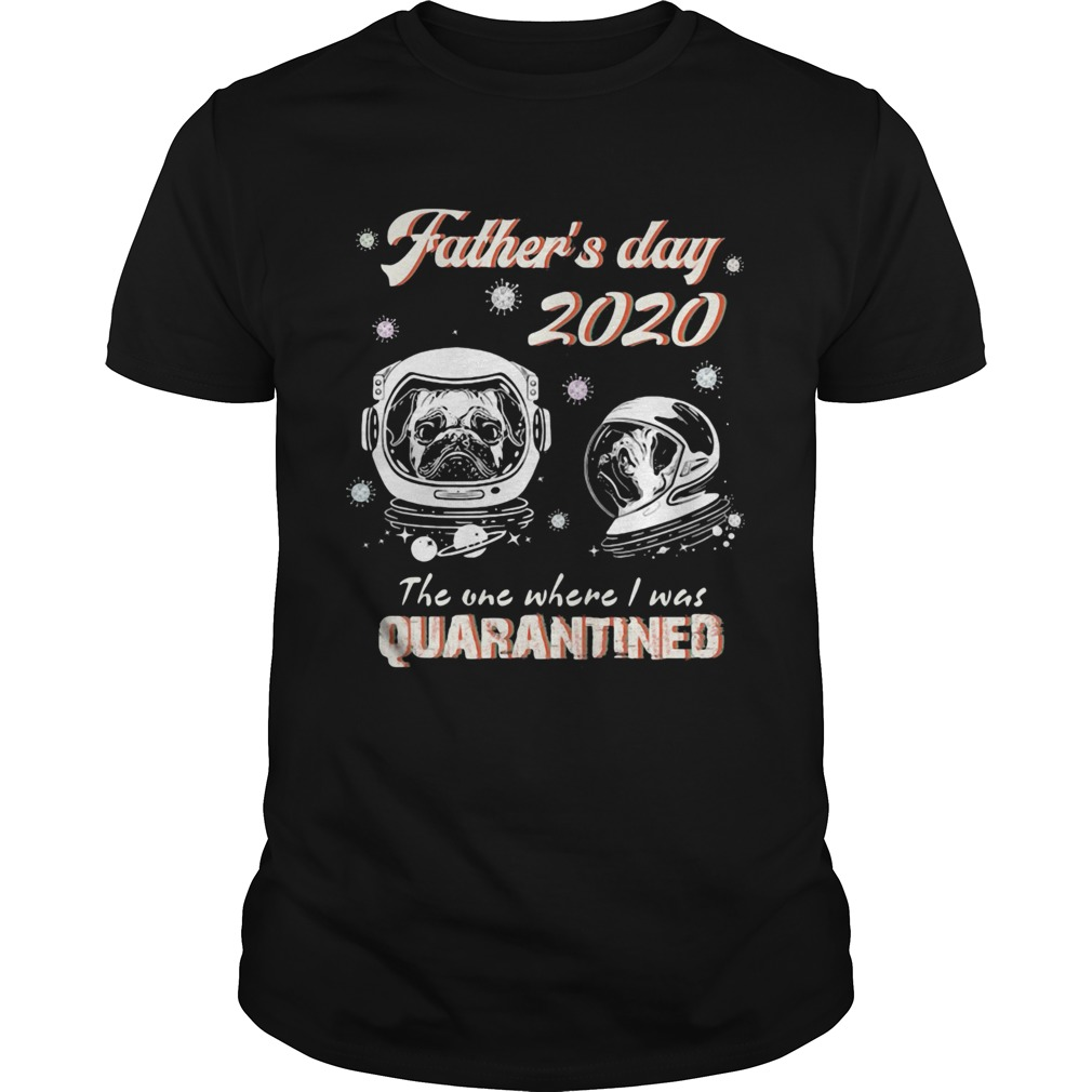 Pug fathers day 2020 the one where I was quarantined covid19 Unisex