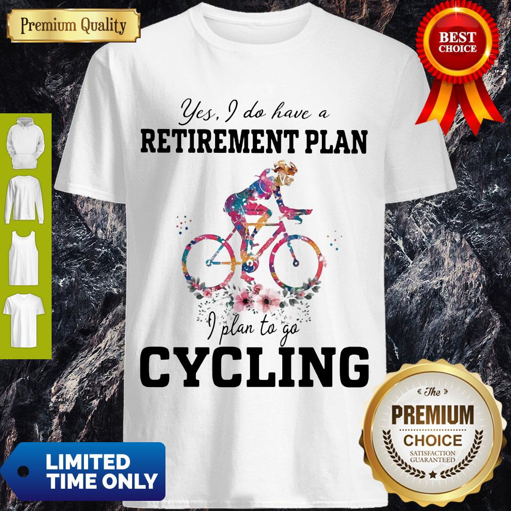 Pretty Yes I Do Have A Retirement Plan I Plan To Go Cycling Colors Flower Shirt