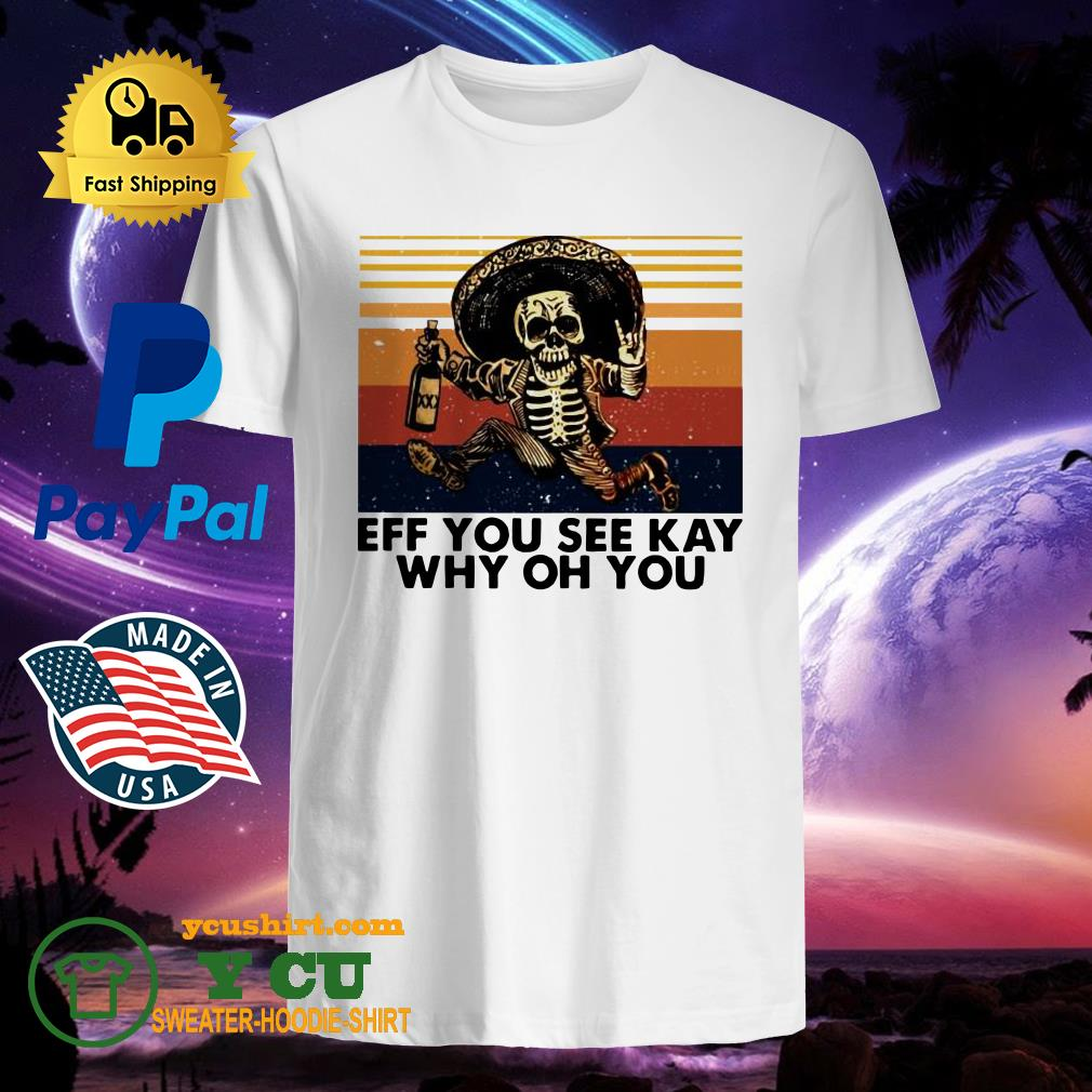 Skeleton Eff you see kay why oh you vintage shirt