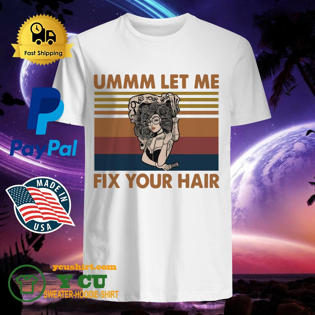 Ummm Let Me Fix Your hair vintage shirt