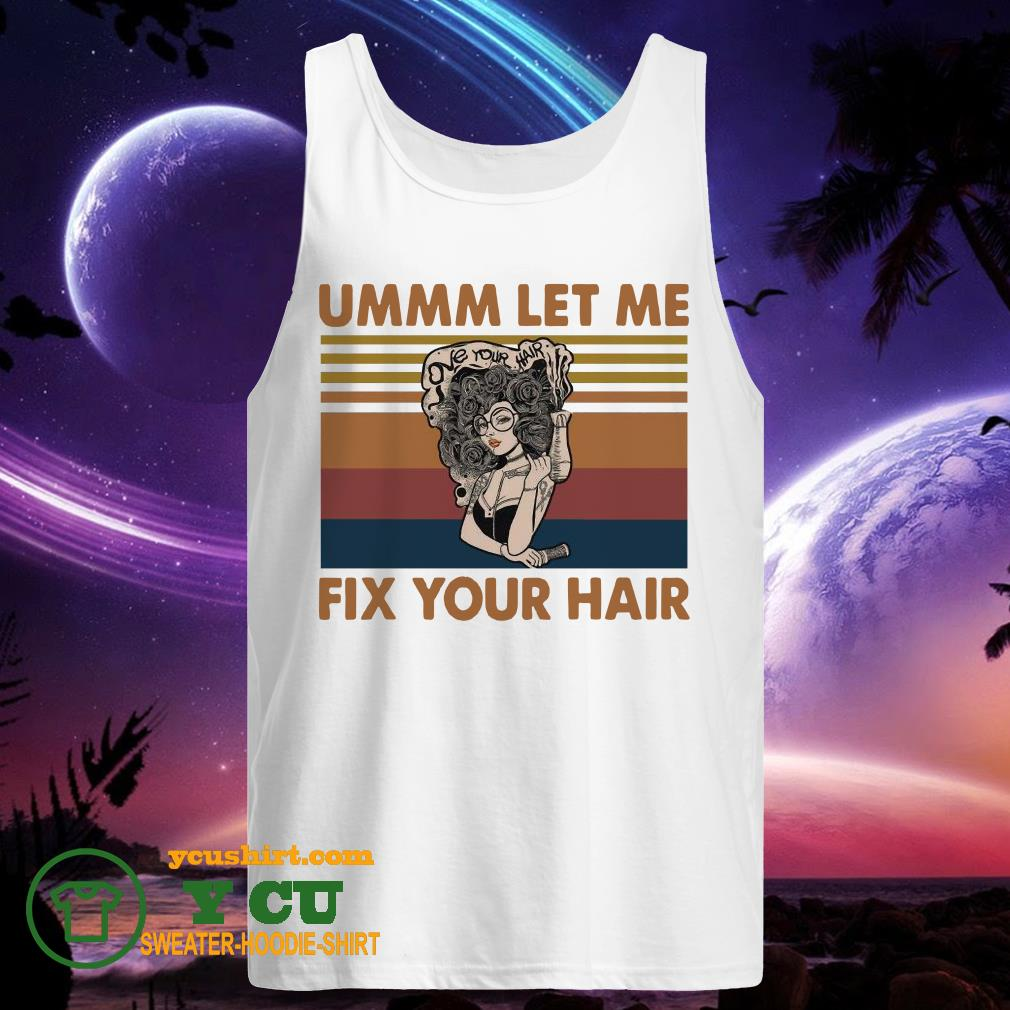 Ummm Let Me Fix Your hair vintage tank top