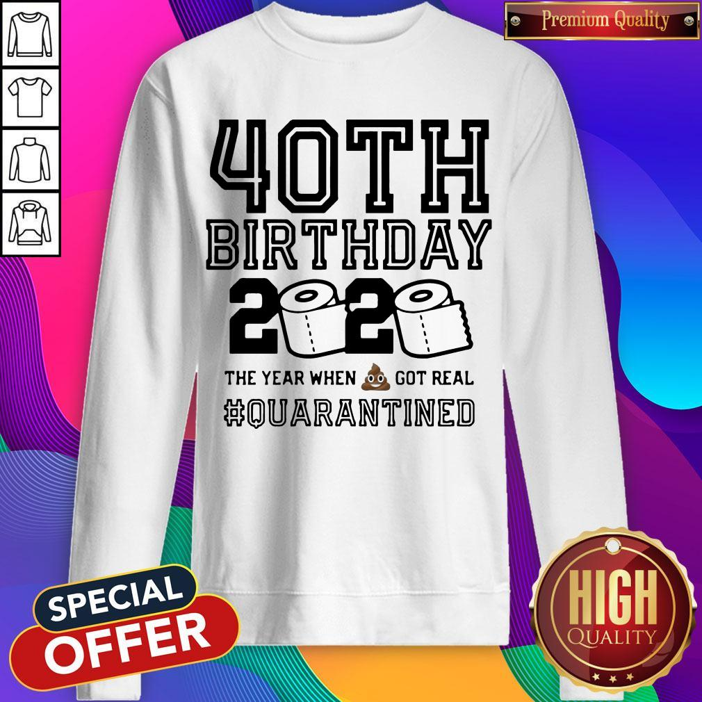40th Birthday 2020 The Year When Shit Got Real Quarantined Sweatshirt