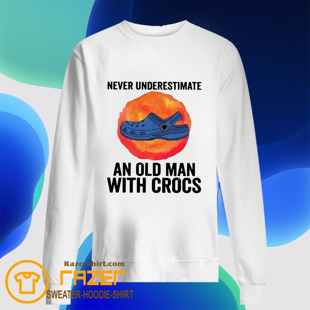 Never underestimate an old man with crocs Sweatshirt