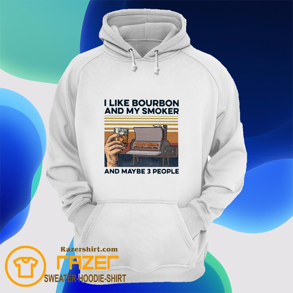 Vintage I Like Bourbon My Smoker and Maybe 3 People Hoodie