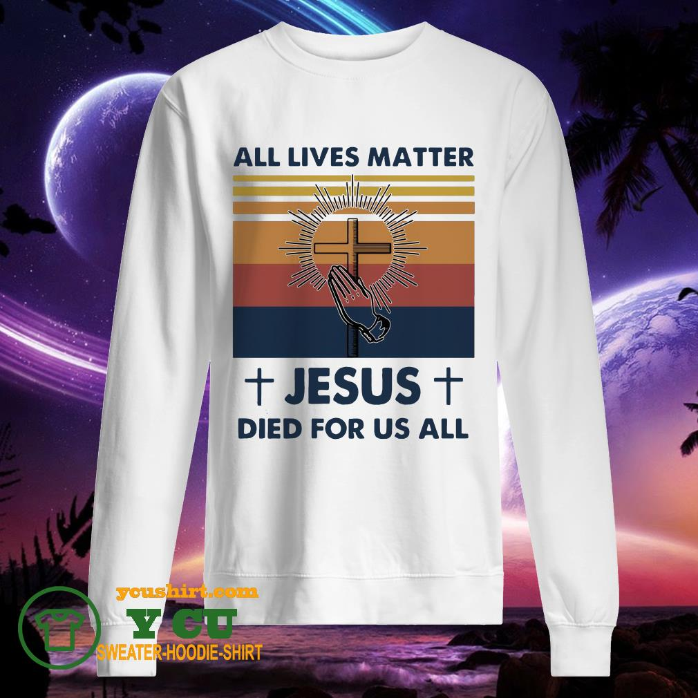 All Lives Matter Jesus Died For Us All Vintage sweater