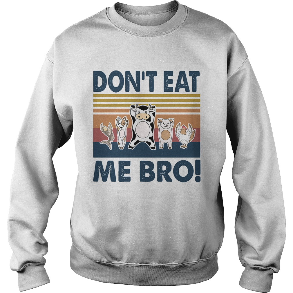 Animal dont eat me bro vintage retro  Sweatshirt