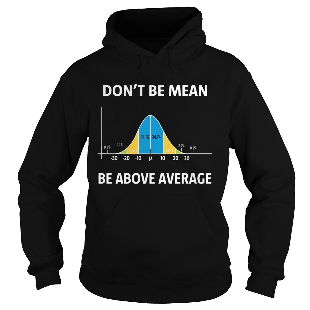 Bell Curve Dont Be Mean Be Above Average  Hoodie