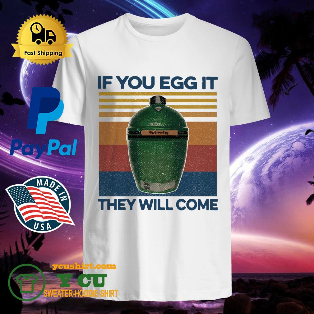 Big Green Egg If You Egg It They Will Come Vintage Shirt