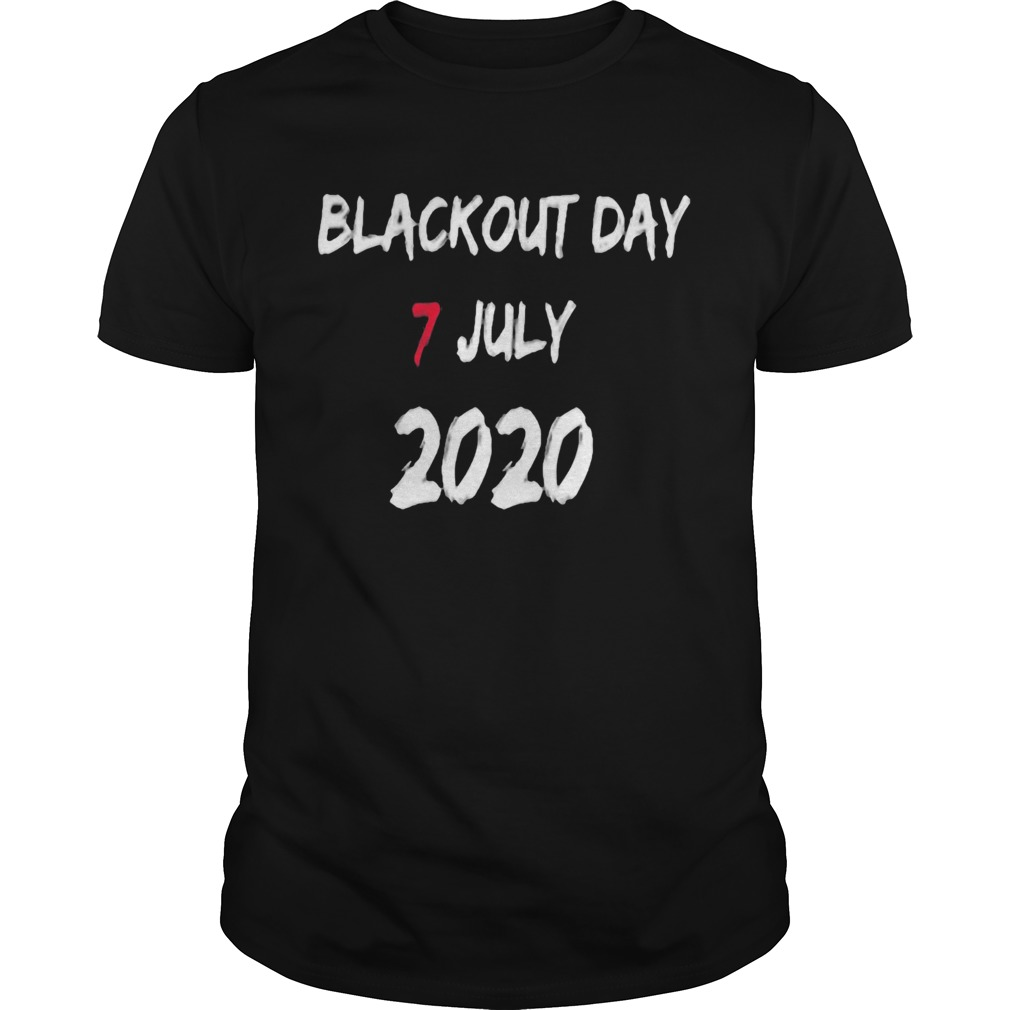 Blackout day 7 july 2020  Unisex