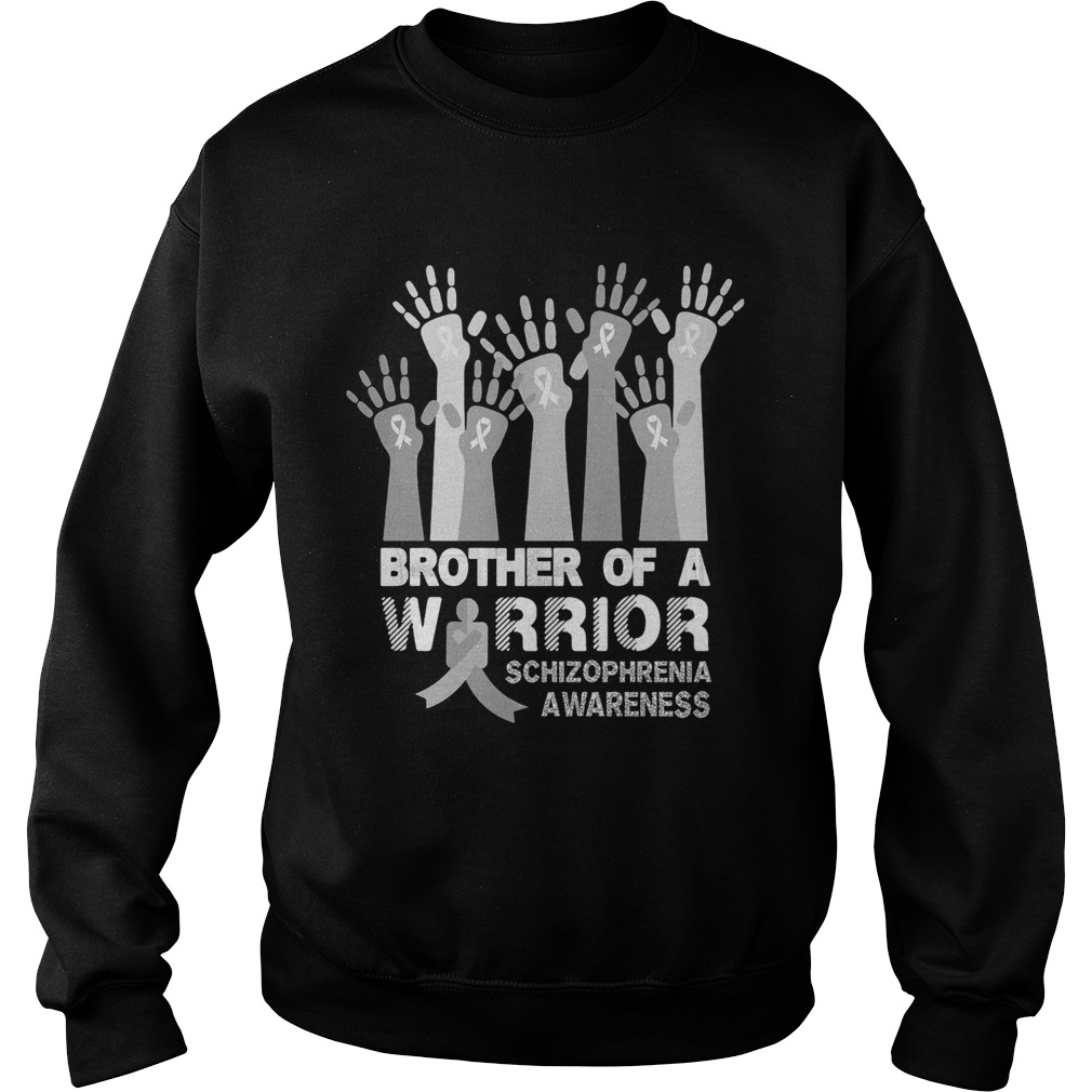 Brother of a warrior schizophrenia awareness  Sweatshirt