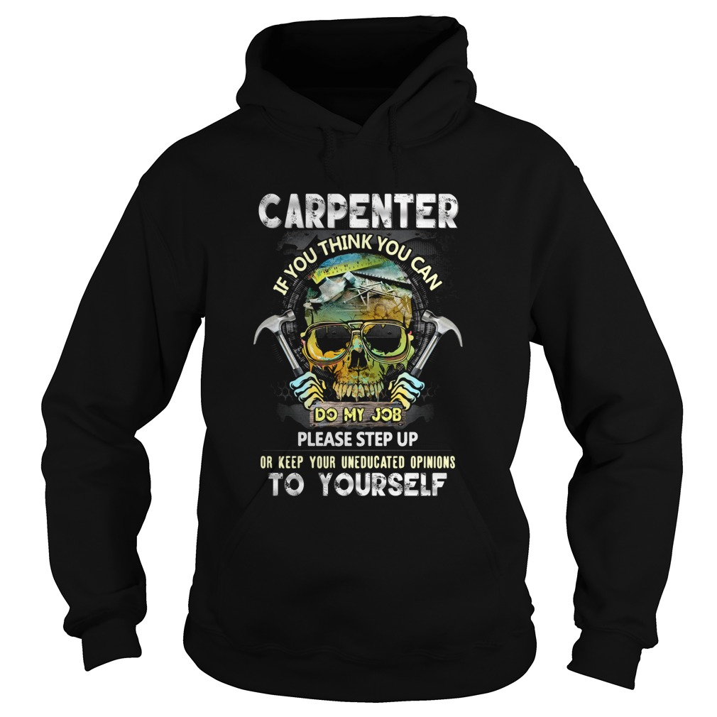 Carpenter If You Think You Can Please Step Up Or Keep Your Uneducated Opinions To Yourself Skull Ha Hoodie
