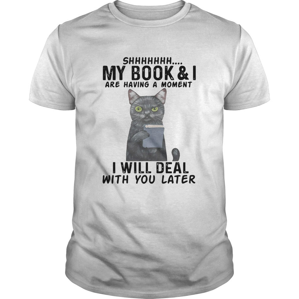 Cat Shhhhh My BookI Are Having A Moment I Will Deal With You Later Unisex