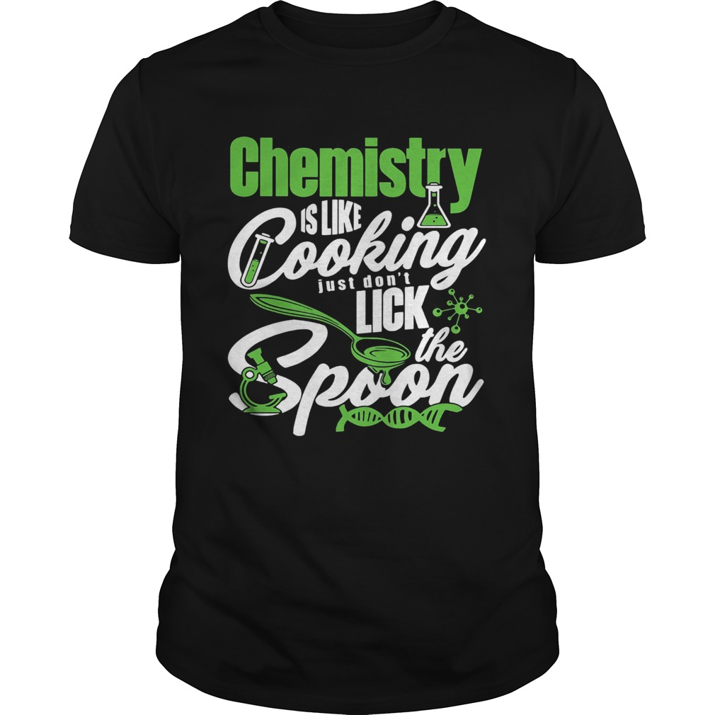 Chemistry is like cooking just dont lick the spoon dna  Unisex