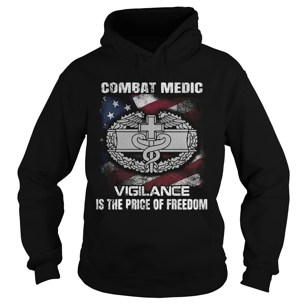Combat medic vigilance is the price of freedom american flag independence day  Hoodie