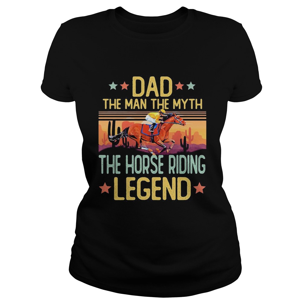 Dad the man the myth the horse riding legend happy fathers day stars vintage retro Classic Ladies