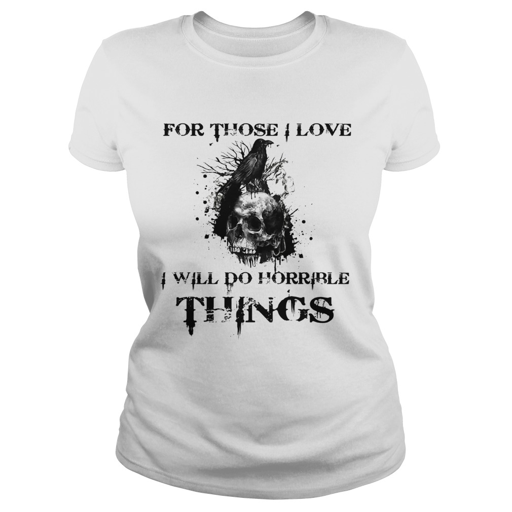 For Those I Love I Will Do Horrible Things Raven Skull Classic Ladies