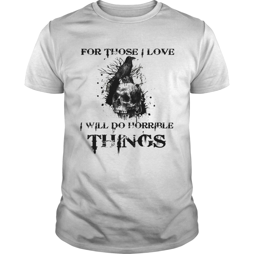 For Those I Love I Will Do Horrible Things Raven Skull  Unisex
