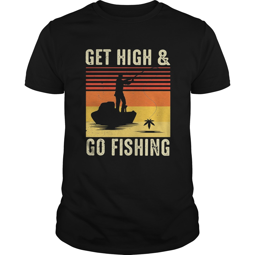 Get High And Go Fishing Vintage Retro  Unisex