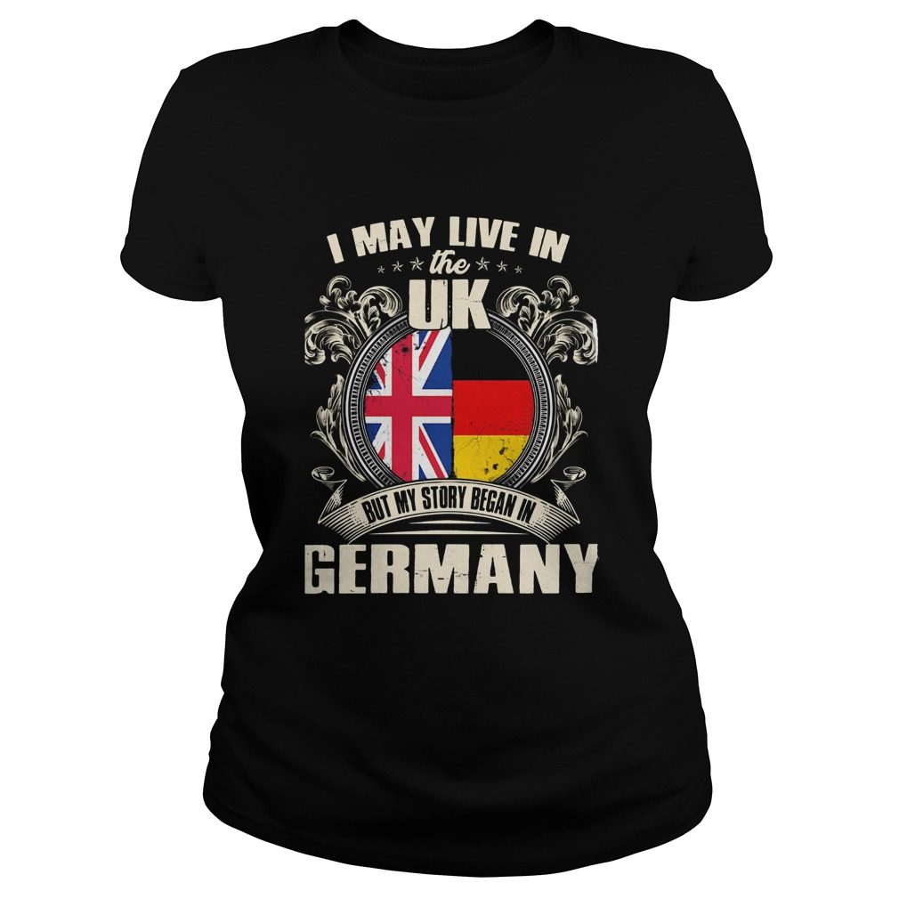 I may live the uk but my story began in germany Classic Ladies
