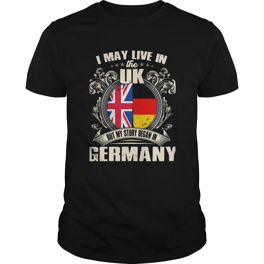 I may live the uk but my story began in germany Unisex