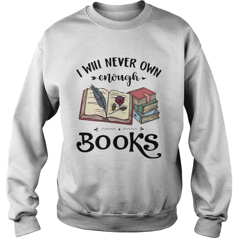 I will never own enough books roes  Sweatshirt