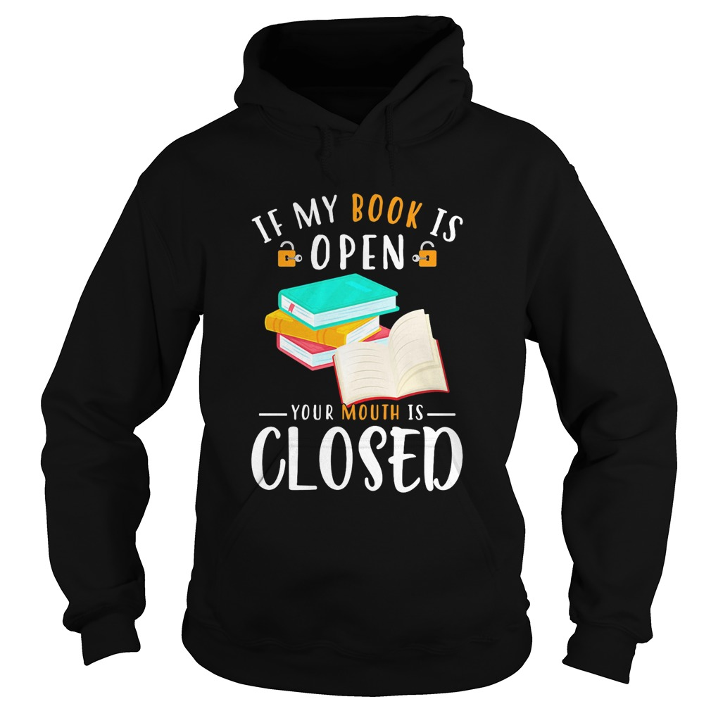 If My Book Is Open Your Mouth Is Closed  Hoodie