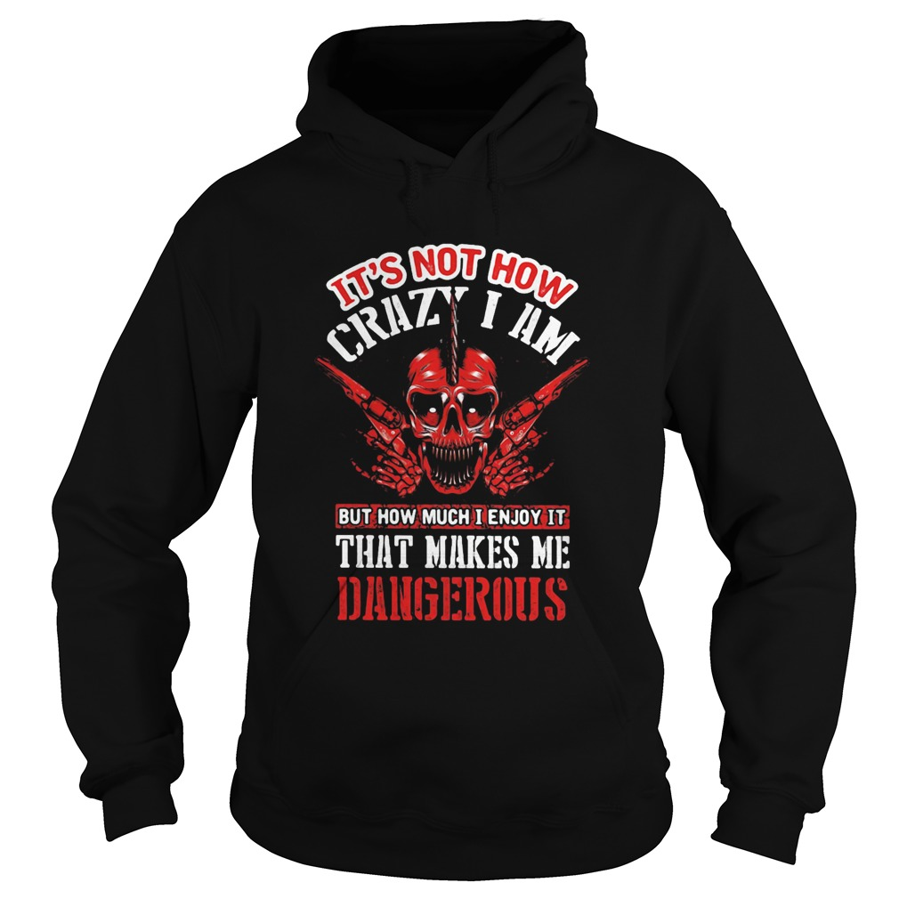 Its Not How Crazy I Am But How Much I Enjoy It That Makes Me Dangerous Skullcap  Hoodie