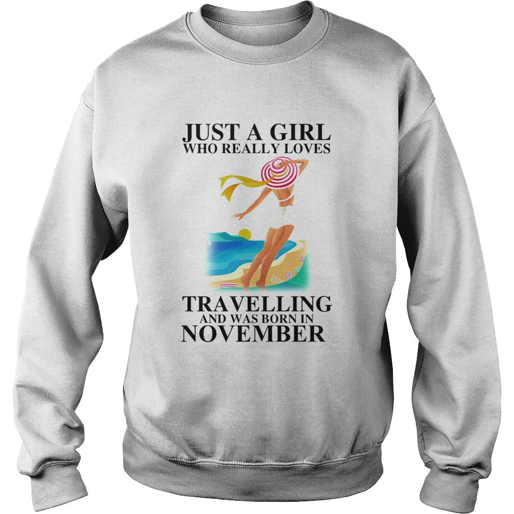 Just a girl who really loves travelling and was born in november  Sweatshirt
