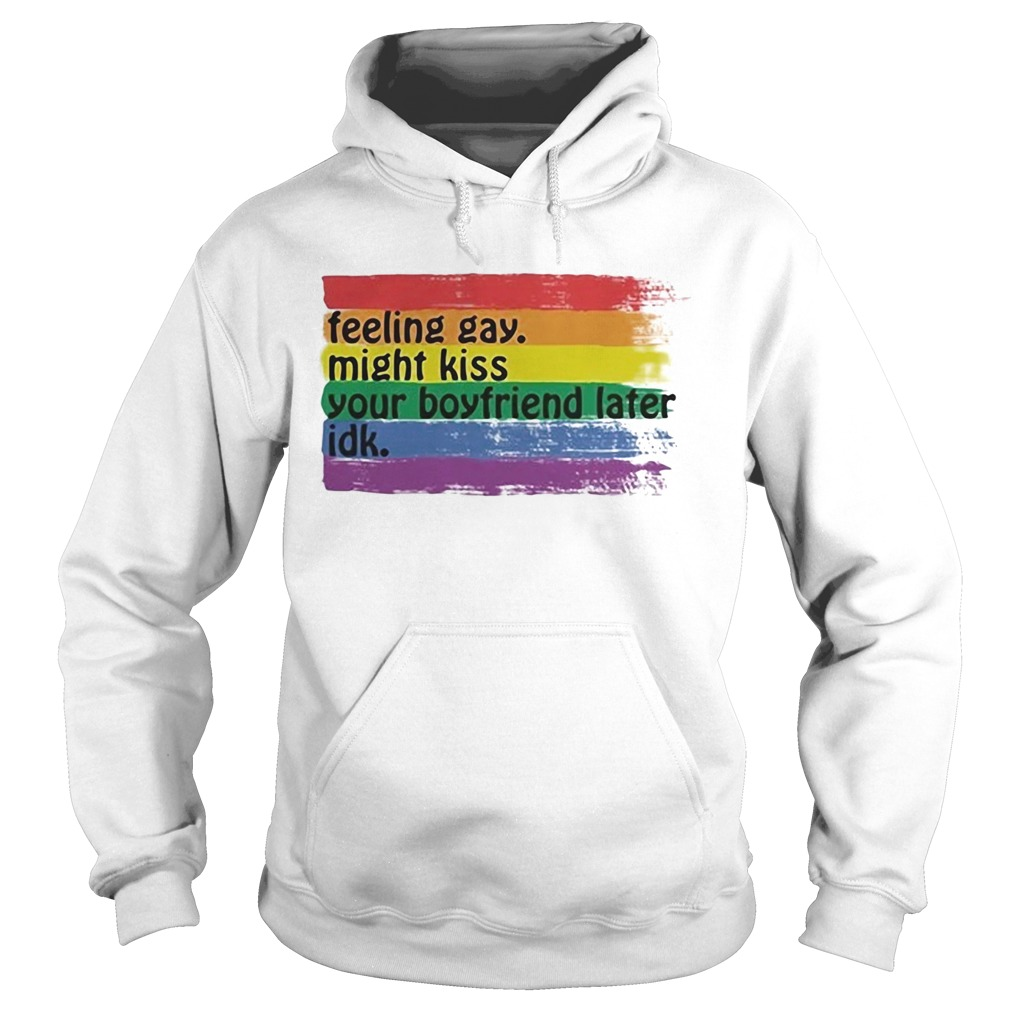 Lgbt feeling gay might kiss your boyfriend later idk  Hoodie
