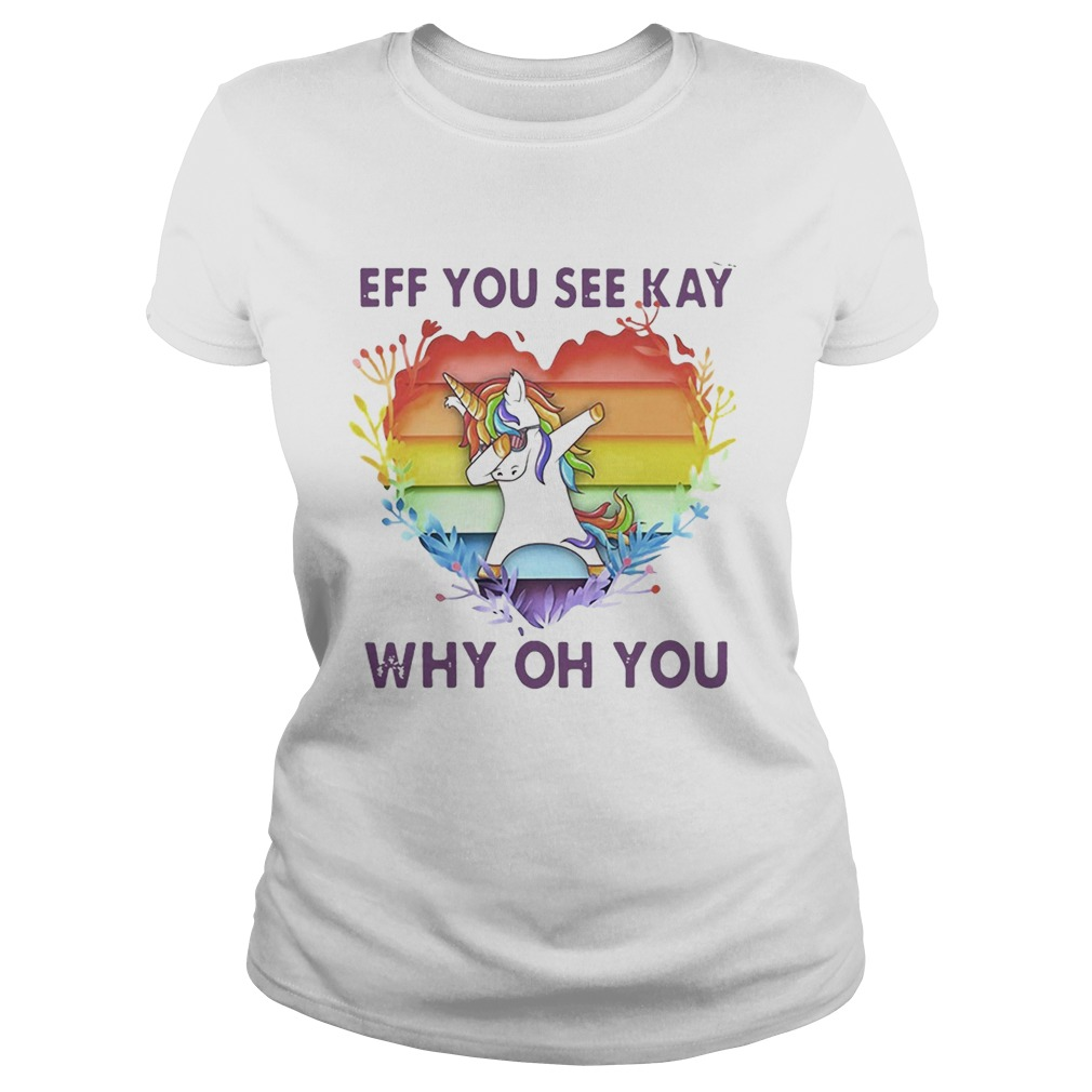 Lgbt unicorn eff you see kay why oh you heart Classic Ladies