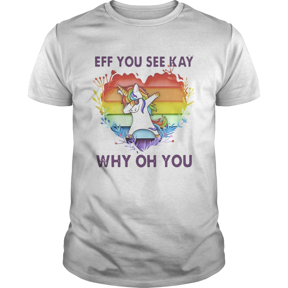 Lgbt unicorn eff you see kay why oh you heart Unisex