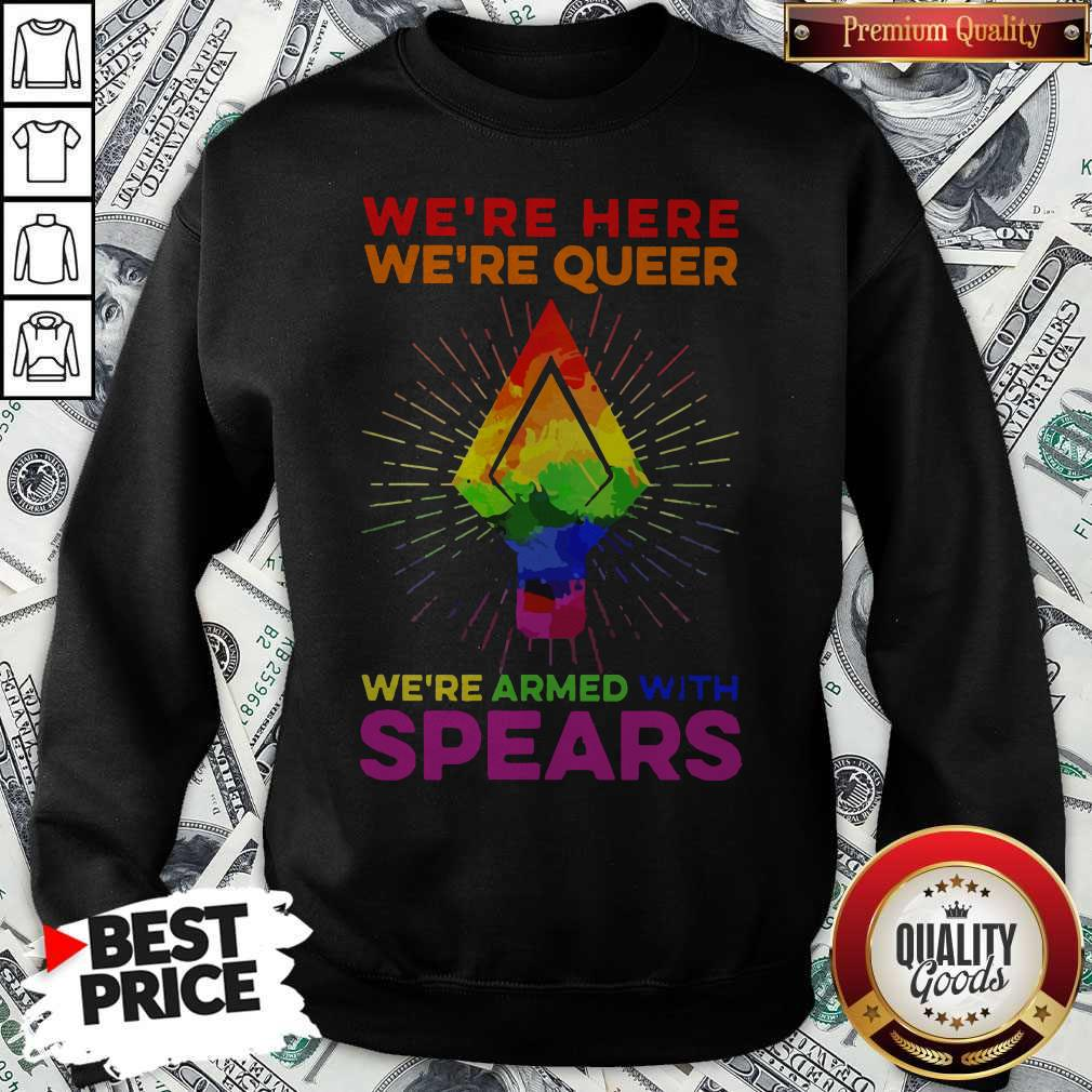 LGBT We're Here We're Queer We're Armed With Spears Sweatshirt