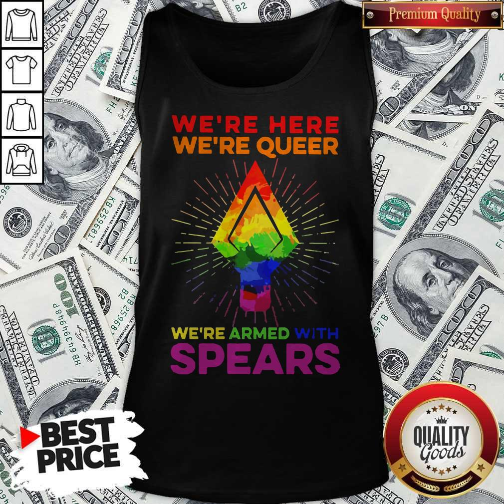 LGBT We're Here We're Queer We're Armed With Spears Tank Top