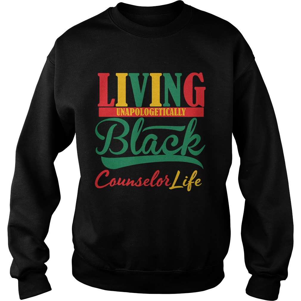 Living unapologetically black counselor life  Sweatshirt