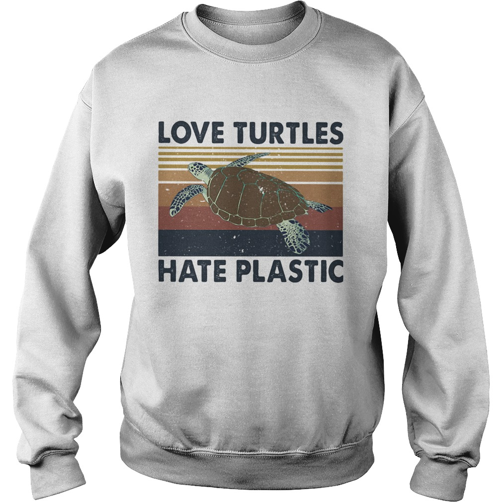 Love turtles hate plastic vintage retro  Sweatshirt