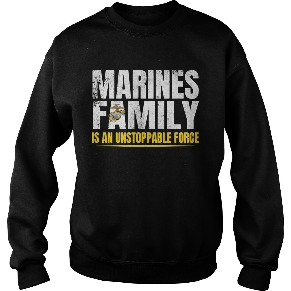 Marines Family Is An Unstoppable Force  Sweatshirt